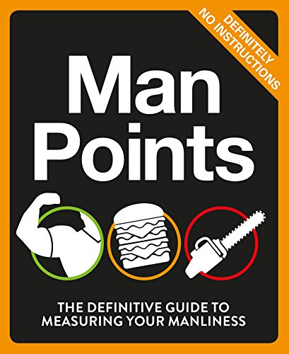 Man Points: The Definitive Guide to Measuring Your Manliness (Humour)