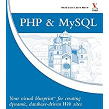 PHP & MySQL: Your visual blueprint for creating dynamic, database-driven Web sites 1st edition by Valade, Janet (2006) Paperback