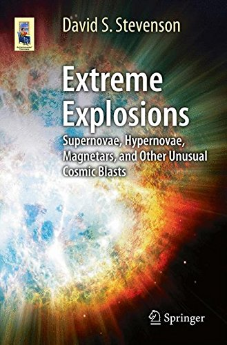 Extreme Explosions: Supernovae, Hypernovae, Magnetars, and Other Unusual Cosmic Blasts (Astronomers' Universe)