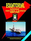Equatorial Guinea Industrial and Business (World Business, Investment And Government Library)