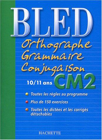 Bled : Orthographe Grammaire Conjugaison CM2, édition 2004 par D. Berlion, M. Dezobry