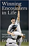 #6: Winning Encounters in Life: Lessons from the game of Cricket (Outreach Book 1)