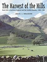 The Harvest of the Hills: Rural Life in Northern England and the Scottish Borders, 1400-1700, by Angus J.L. Winchester