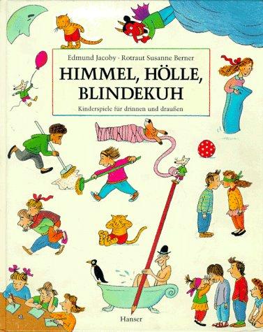 Himmel, Hölle, Blindekuh: Kinderspiele für drinnen und draußen