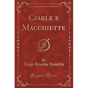 Ciarle E Macchiette (Classic Reprint)