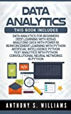 Data Analytics: 7 Manuscripts – Data Analytics Beginners, Deep Learning Keras, Analyzing Data Power BI, Reinforcement Learning, Artificial Intelligence, Text Analytics, Convolutional Neural Networks