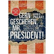 Gern geschehen, Mr. President!: Wie man die US-Wahl manipuliert in 10 einfachen Schritten (German Edition)