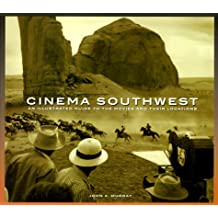 Cinema Southwest: An Illustrated Guide to the Movies and Their Locations