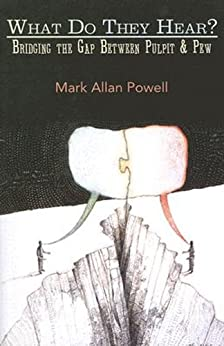 What Do They Hear?: Bridging the Gap Between Pulpit and Pew by [Powell, Mark]