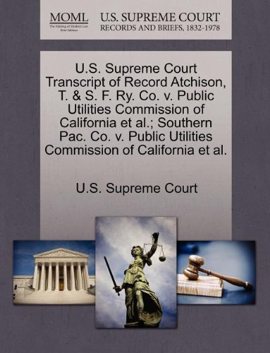 U.S. Supreme Court Transcript of Record Atchison, T. & S. F. Ry. Co. v. Public Utilities Commission of California et al.; Southern Pac. Co. v. Public Utilities Commission of California et al.