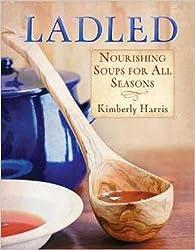 Ladled : Nourishing Soups for All Seasons