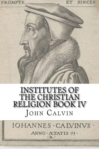 Institutes of the Christian Religion Book IV