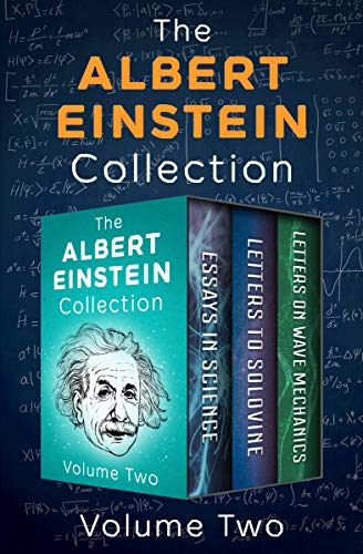 The Albert Einstein Collection Volume Two: Essays in Science, Letters to Solovine, and Letters on Wave Mechanics (English Edition)