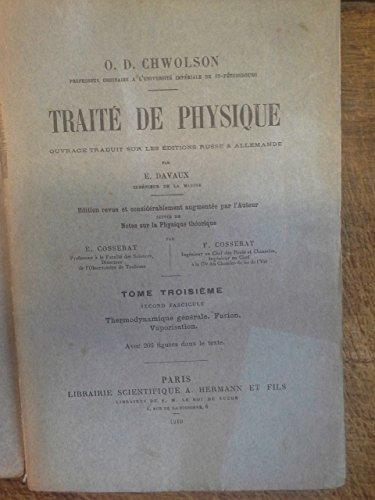 Traité de physique - Thermodynamique générale Fusion Vaporisation - Chwolson - tome troisième - second fascicule - ouvrage traduit sur les éditions russe et allemande par E. Davaux - 1910