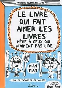 Le livre qui fait aimer les livres même à ceux qui n'aiment pas lire ! par Françoize Boucher