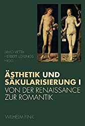 Ästhetik, Religion, Säkularisation I: Von der Renaissance zur Romantik