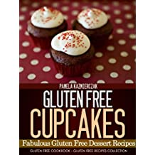 Gluten Free Cupcakes – Fabulous Gluten Free Dessert Recipes (Gluten Free Cookbook – The Gluten Free Recipes Collection 1) (English Edition)