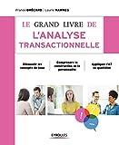 Le grand livre de l'analyse transactionnelle: Découvrir les concepts de base - Comprendre la construction de la personnalité - Appliquer l'AT au quotidien (Le grand livre de...)