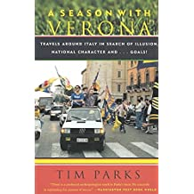 [(A Season with Verona : Travels Around Italy in Search of Illusion, National Characters)] [By (author) Tim Parks] published on (September, 2003)