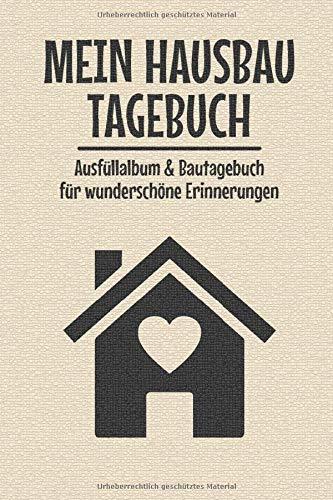 Mein Hausbau Tagebuch I Ausfüllalbum & Bautagebuch für wunderschöne Erinnerungen: Hausbau Journal   Hausbauen   120 Seiten   Bautagebuch   Hausbau I ... I Immobilie bauen I Hausbau Geschenk