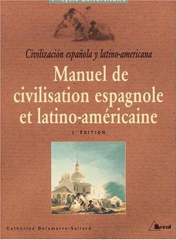 Manuel de civilisation espagnole et latino-américaine Premier cycle universitaire. 2ème édition par Catherine Delamarre-Sallard