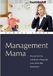 Management Mama. Wie Sie Familie und Beruf erfolgreich unter einen Hut bekommen (humboldt - Eltern & Kind)