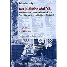 Der Judische Mai '68: Pierre Goldman, Daniel Cohn-Bendit Und Andre Glucksmann Im Nachkriegsfrankreich (Schriften Des Simon-Dubnow-Instituts)