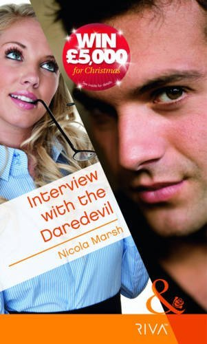 Interview with the Daredevil (Mills & Boon RIVA) by Nicola Marsh (2011-12-02)