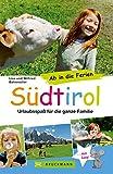 Südtirol Familienreiseführer: Urlaubsspaß für die ganze Familie. Wandern, Freizeitattraktionen, Ausflüge, mit Kindern für den gelungenen Familienurlaub - ab in die Ferien Südtirol