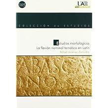 Estudios morfológicos. La flexión nominal temática en latín. (Colección de Estudios)
