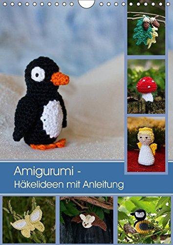 Amigurumi - Häkelideen mit Anleitung (Wandkalender 2018 DIN A4 hoch): 12 Häkelfiguren für alle Jahreszeiten (Monatskalender, 14 Seiten ) (CALVENDO Hobbys)