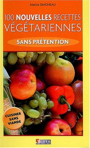 100 nouvelles recettes végétariennes sans prétention
