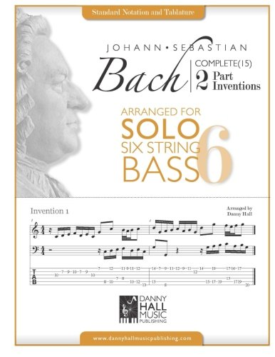 J.S.Bach Complete 2 Part Inventions Arranged for Six String Solo Bass (Johann Sebastian Bach Complete 2 Part Inventions)