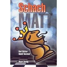 Schachmatt: Eine lehrreiche Plauderei für Fortgeschrittene über den Mattangriff im Schach