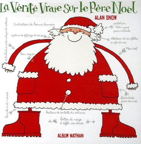 La Vérité Vraie Sur Le Père Noël par Alan Snow