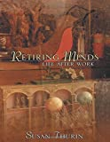 retiring minds life after work by susan thurin 2010 10 11