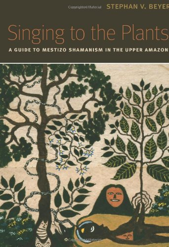 Singing to the Plants: A Guide to Mestizo Shamanism in the Upper Amazon por Stephan V. Beyer