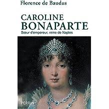 Caroline Bonaparte : Sœur d'empereur, reine de Naples