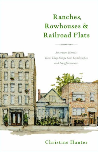 and Railroad Flats: American Homes: How They Shape Our Landscapes and Neighborhoods ()