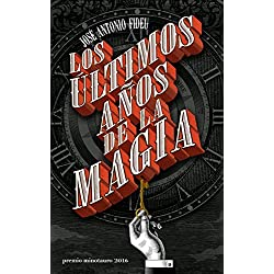 Los últimos años de la magia (Premio Minotauro 2016)