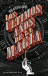 Los últimos años de la magia par José Antonio Fideu