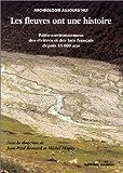 Les fleuves ont une histoire : paléo-environnement des rivières et des lacs français depuis 15 000 ans / sous la direction de Jean-Paul Bravard et Michel Magny | Bravard, Jean-Paul (1948-....). directeur de publication