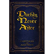 Darkly Never After: Fairytales for Adulthood