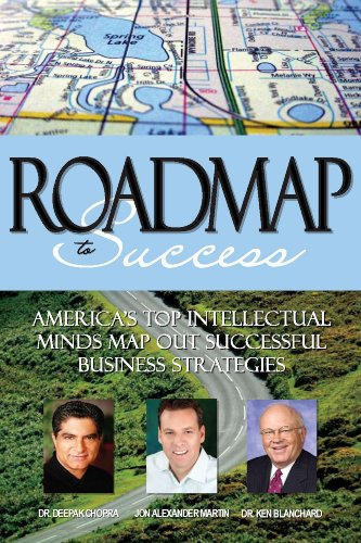 Roadmap To Success America S Top Intellectual Minds Map Out Successful Business Strategies Volume 5