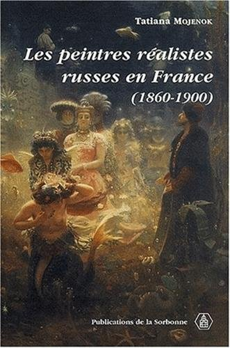 Les peintres réalistes russes en France, 1860-1900 par Tatiana Mojenok-Ninin