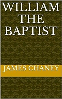 William The Baptist (English Edition) di [Chaney, James]