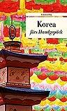 Korea fürs Handgepäck: Geschichten und Berichte - Ein Kulturkompass (Unionsverlag Taschenbücher)