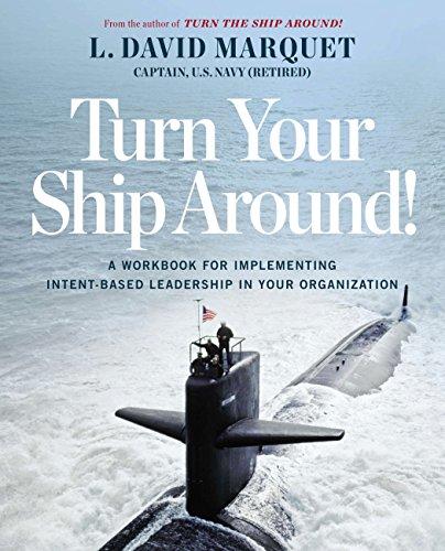 Turn Your Ship Around: The Leader-Leader Workbook por David Marquet