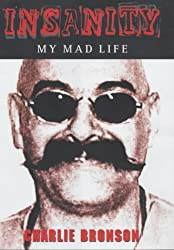 Insanity: My Mad Life by Charlie Bronson (2003-01-01)