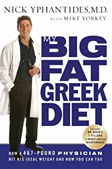 My Big Fat Greek Diet: How a 467-Pound Physician Hit His Ideal Weight and How You Can Too di [Yphantides, Nick]